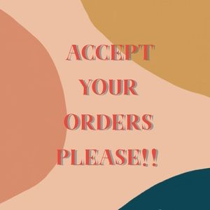 Other - ACCEPT YOUR ORDERS WHEN THEY ARRIVE, BE RESPECTFUL